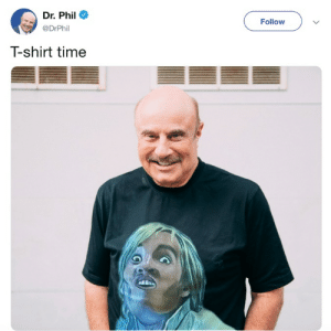 Dr.Phil is on the side of 9 year olds: Dr. Phil  @DrPhil  Follow  T-shirt time Dr.Phil is on the side of 9 year olds