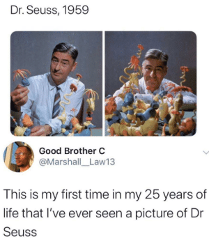 Dr. Seuss: Dr. Seuss, 1959  Good Brother C  @Marshall_Law13  This is my first time in my 25 years of  life that I've ever seen a picture of Dr  Seuss  Con
