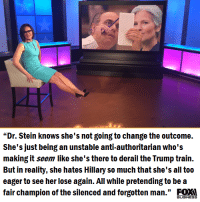 "Memes, Train, and Reality: ""Dr. Stein knows she's not going to change the outcome.  She's just being an unstable anti-authoritarian who's  making it seem like she's there to derail the Trump train.  But in reality, she hates Hillary so much that she's all too  eager to see her lose again. All while pretending to be a  fair champion of the silenced and forgotten man  FOX  BUSINESS"