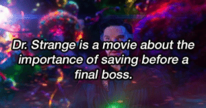 Final Boss, Movie, and Never: Dr. Strange is a movie about the  importance of saving before a  final bOss. Never thought about it like that