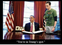 """I don't care who you are but this is funny because I can hear Sheldon say it in my head!!  Young Gun: DR  """"You're in Trump's spot."""" I don't care who you are but this is funny because I can hear Sheldon say it in my head!!  Young Gun"""