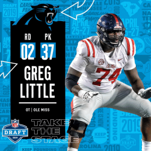 With the #37 overall pick in the 2019 @NFLDraft, the @Panthers select OT Greg Little! #NFLDraft https://t.co/8DPelHTBRb: DRAFT  CA  NA  nIu TE  PRIL  Hr  25-27  RD PK  SHVILL  EEP  02 37  GREG  LITTLE  AFT  TH  OU  NAS  EN  AR  OT OLE MISS  FT  TAK  DRAFT THE  NFL  KEEP  2019  POUNDING  DRAFT  ROLINA 2010  | KEEP PⓞUNDING With the #37 overall pick in the 2019 @NFLDraft, the @Panthers select OT Greg Little! #NFLDraft https://t.co/8DPelHTBRb