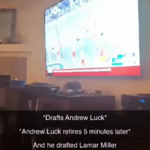 You think you're having a bad day?   This guy drafted Andrew Luck and Lamar Miller back-to-back in his fantasy league draft... https://t.co/JKMjekIK1Q: Drafts Andrew Luck  Andrew Luck retires 5 minutes later  And he drafted Lamar Miller You think you're having a bad day?   This guy drafted Andrew Luck and Lamar Miller back-to-back in his fantasy league draft... https://t.co/JKMjekIK1Q