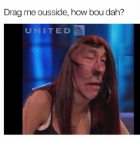 Fresh, Meme, and The Worst: Drag me ousside, how bou dah?  UNITED  steve  Shith Here it is the worst meme of the year , fresh off the meme press united @shitheadsteve