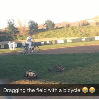 Memes, Bicycle, and 🤖: Dragging the field with a bicycle He's dragging the field on a tricycle 😂😭