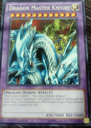 My luckiest pack of yu gi ohs cards: DRAGON MASTER KNIGHT  IDRAGON/FUSION/EFFECT]  Black Luster Soldier Blue-Eyes Ultimate Dragon  Must be Fusion Summoned and cannot be Special Summoned by  other ways This card gains soo ATK for each Dragon-Type monster  you control, except this card  ATK/5000 DEF/5000  873545 I Edition  1996 KAZUKI TAKAHASH My luckiest pack of yu gi ohs cards