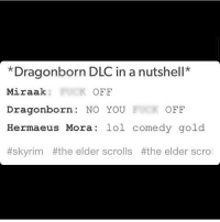 As I mentioned before, could you follow my backup @skyrimdragon_1 ? Thanks to those that do. Also, I'm bored, so comment-DM me a question or whatever. Can be about anything I guess. • tes elderscrolls theelderscrolls elderscrollsv theelderscrollsv skyrim gaming game games rpg dovahkiin dragonborn bethesda tumblr tumblrpost dragonborndlc dlc hermaeusmora miraak daedra daedric daedricprince apocrypha: *Dragonborn DLC in a nutshell  Miraak:  K OFF  Dragonborn.  NO YOU  OFF  Hermaeus Mora  lol comedy gold  ttskyrim the elder scrolls #the elder scro As I mentioned before, could you follow my backup @skyrimdragon_1 ? Thanks to those that do. Also, I'm bored, so comment-DM me a question or whatever. Can be about anything I guess. • tes elderscrolls theelderscrolls elderscrollsv theelderscrollsv skyrim gaming game games rpg dovahkiin dragonborn bethesda tumblr tumblrpost dragonborndlc dlc hermaeusmora miraak daedra daedric daedricprince apocrypha