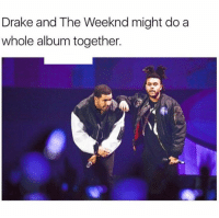 Drake x TheWeeknd 👀 WSHH: Drake and The Weeknd might do a  whole album together. Drake x TheWeeknd 👀 WSHH