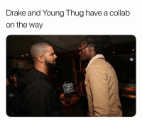 Drake, Memes, and Thug: Drake and Young Thug have a collab  on the way drake and youngthug have a collab on the Way