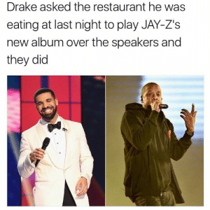 Drake, Jay, and Restaurant: Drake asked the restaurant he was  eating at last night to play JAY-Z's  new album over the speakers and  they did