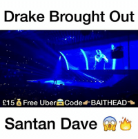 Memes, 🤖, and Dave: Drake Brought out  £15 Free UberaCode BAITHEAD-  Santan Dave @champagnepapi brought out @santandave last night 😱🔥