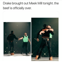 Respect for this one 🙏(📷 : @antsoulo): Drake brought out Meek Mill tonight. the  beef is officially over. Respect for this one 🙏(📷 : @antsoulo)