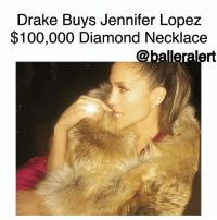 "Drake Buys Jennifer Lopez $100,000 Diamond Necklace -blogged by @BenitaShae ⠀⠀⠀⠀⠀⠀⠀⠀⠀ ⠀⠀⠀⠀⠀⠀⠀⠀⠀ Drake and JenniferLopez's situationship is reaching new heights. ⠀⠀⠀⠀⠀⠀⠀⠀⠀ ⠀⠀⠀⠀⠀⠀⠀⠀⠀ Drake purchased a Tiffany Victoria necklace for $100,000, PEOPLE confirmed. On New Year's Eve, J. Lo wore the 17"" diamond necklace that displays over 15 carats worth of round, pear and marquise-shaped diamonds set in platinum. ⠀⠀⠀⠀⠀⠀⠀⠀⠀ ⠀⠀⠀⠀⠀⠀⠀⠀⠀ Lopez was in attendance at Drake's New Year's Eve show at the Hakkasan Las Vegas nightclub, showing her boo some support and adding fuel to the dating rumors fire. ⠀⠀⠀⠀⠀⠀⠀⠀⠀ ⠀⠀⠀⠀⠀⠀⠀⠀⠀ ""Jennifer and Drake seem really happy,"" a source recently told PEOPLE. ""Friends have no idea where the relationship is going."" ⠀⠀⠀⠀⠀⠀⠀⠀⠀ ⠀⠀⠀⠀⠀⠀⠀⠀⠀ It's safe to say Jennifer's love does cost a thing!: Drake Buys Jennifer Lopez  $100,000 Diamond Necklace  @balleralert Drake Buys Jennifer Lopez $100,000 Diamond Necklace -blogged by @BenitaShae ⠀⠀⠀⠀⠀⠀⠀⠀⠀ ⠀⠀⠀⠀⠀⠀⠀⠀⠀ Drake and JenniferLopez's situationship is reaching new heights. ⠀⠀⠀⠀⠀⠀⠀⠀⠀ ⠀⠀⠀⠀⠀⠀⠀⠀⠀ Drake purchased a Tiffany Victoria necklace for $100,000, PEOPLE confirmed. On New Year's Eve, J. Lo wore the 17"" diamond necklace that displays over 15 carats worth of round, pear and marquise-shaped diamonds set in platinum. ⠀⠀⠀⠀⠀⠀⠀⠀⠀ ⠀⠀⠀⠀⠀⠀⠀⠀⠀ Lopez was in attendance at Drake's New Year's Eve show at the Hakkasan Las Vegas nightclub, showing her boo some support and adding fuel to the dating rumors fire. ⠀⠀⠀⠀⠀⠀⠀⠀⠀ ⠀⠀⠀⠀⠀⠀⠀⠀⠀ ""Jennifer and Drake seem really happy,"" a source recently told PEOPLE. ""Friends have no idea where the relationship is going."" ⠀⠀⠀⠀⠀⠀⠀⠀⠀ ⠀⠀⠀⠀⠀⠀⠀⠀⠀ It's safe to say Jennifer's love does cost a thing!"