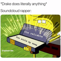"Drake, SoundCloud, and Swag: ""Drake does literally anything*  Soundcloud rapper:  Ole reliable  You stole my swag  @splash.Idn Is this accurate? 🤔😂 https://t.co/Q7ZuuWDJa9"