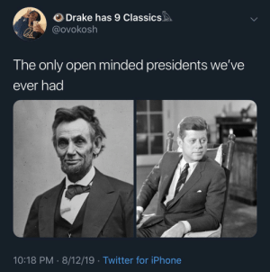 Drake, Iphone, and Twitter: Drake has 9 Classics  @ovokosh  The only open minded presidents we've  ever had  10:18 PM 8/12/19 Twitter for iPhone thats one way to describe them 🔫