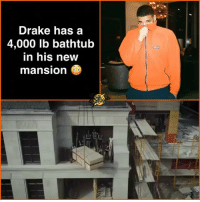 We get it Drake, we're broke 😓: Drake has a  4,000 lb bathtub  in his new  mansion We get it Drake, we're broke 😓