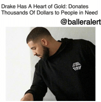 "College, Destiny, and Drake: Drake Has A Heart of Gold: Donates  Thousands Of Dollars to People in Need  @balleralert Drake Has A Heart of Gold: Donates Thousands Of Dollars to People in Need- Blogged by @tktrinidad ⠀⠀⠀⠀⠀⠀⠀⠀⠀ ⠀⠀⠀⠀⠀⠀⠀⠀⠀ The ""6 God"" Drake has been very busy lately. While filming his latest music video, ""God's Plan"" in Miami, he went on a good samaritan giveaway spree. First, he gave a check to a women's homeless shelter for $50,000, according to CapitalXtra. Then the Canadian artist gave $50,000 to 20-year-old Destiny James, a first-generation college student, raised by a single parent in a low-income area. ⠀⠀⠀⠀⠀⠀⠀⠀⠀ ⠀⠀⠀⠀⠀⠀⠀⠀⠀ James wrote on Instagram, ""I was contacted this weekend about doing a video speaking about where I come from, things I've been through, and why it is so important for scholarship donors to continue to donate. This was the surprise the whole time. Drake told me that he has read great things about me and appreciates how hard I've worked through so many trials and decided to give me $50K for my tuition. @champagnepapi THANK YOU SO MUCH!!. You don't understand what this means to me! I would've never imagined this happening to me. I'm just a girl from Denmark, SC that wants to MAKE IT and be somebody and for you to see my hard work means the world. Thank you so much. God, I thank you. You are so great and amazing! Thank you for blessing me when I thought my hard work was going unnoticed."" ⠀⠀⠀⠀⠀⠀⠀⠀⠀ ⠀⠀⠀⠀⠀⠀⠀⠀⠀ The Champagnepapi wasn't done yet though. He also gave $25,000 to the Miami area high school, where he filmed part of his video and a collection of OVO-designed school uniforms to Miami Senior High School. ⠀⠀⠀⠀⠀⠀⠀⠀⠀ ⠀⠀⠀⠀⠀⠀⠀⠀⠀ Later on, he even paid for everyone's groceries at Sabor Tropical Supermarket, totaling to about $50,000 in food. Customer Guille Deza told E! News, ""No one knew he was coming at all, we just came to do groceries. Cameras were being set up so we were all wondering what was to happen."" ⠀⠀⠀⠀⠀⠀⠀⠀⠀ ⠀⠀⠀⠀⠀⠀⠀⠀⠀ According to Deza, the rumor is that the giveaways will be part of the ""God's Plan"" video."