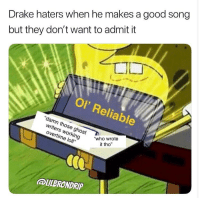 """Facts 😂💯 https://t.co/2DLeL5bdWl: Drake haters when he makes a good song  but they don't want to admit it  Ol' Reliable  """"damn those ghost  writers working  overtime loll""""  who  it tho  LILBRONDRIP Facts 😂💯 https://t.co/2DLeL5bdWl"""