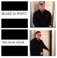 me irl: DRAKE IS POINT  THE DOOR MEME me irl