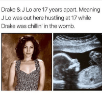 💀: Drake & J Lo are 17 years apart. Meaning  J Lo was out here hustling at 17 while  Drake was chillin in the womb. 💀