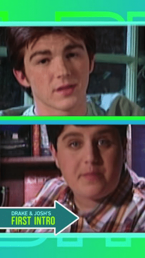 Drake, Memes, and All The: DRAKE & JOSH'S  FIRST INTRO These first and last openers are giving us all the feels 😩