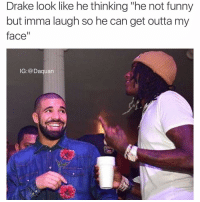 """Daquan, Drake, and Funny: Drake look like he thinking """"he not funny  but imma laugh so he can get outta my  face  IG: a Daquan Lmao"""