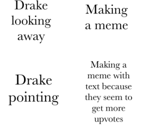 Haha self aware via /r/memes https://ift.tt/2zp1gFX: Drake  looking  away  Making  a meme  Drakevet h  pointing they seem to  Making a  meme with  text because  get more  upvotes Haha self aware via /r/memes https://ift.tt/2zp1gFX