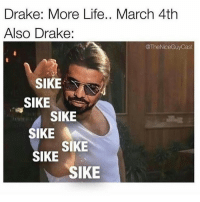 Less less less lmao Drake MoreLifd SaltBae: Drake: More Life.. March 4th  Also Drake:  @TheNiceGuy Cast  SIKE  SIKE  SIKE  SIKE  SIKE  SIKE  SIKE Less less less lmao Drake MoreLifd SaltBae