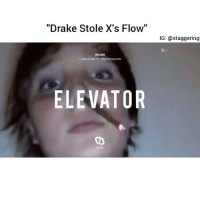 "Drake, Lmao, and Memes: ""Drake Stole X's Flow""  LDOKAT MEAFTXXXTENTACION  ELEVATOR  IG: a staggering exactly what ive been saying like x stans so annoying lmao and where carti tape at 😭😭"