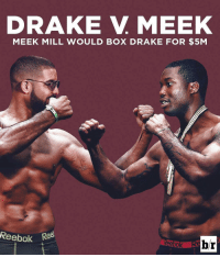 If this fight were to happen, who would you bet for? Drake or MeekMill? 🤔🥊 (via @bleacherreport) WSHH: DRAKE V MEEK  MEEK MILL WOULD BOX DRAKE FOR $5M  Reebok R  br  Reebok If this fight were to happen, who would you bet for? Drake or MeekMill? 🤔🥊 (via @bleacherreport) WSHH