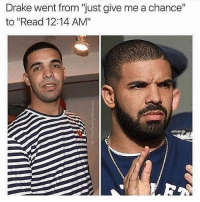 "Boy went from leme get yo number to new phone. who dis?: Drake went from ""just give me a chance""  to ""Read 12:14 AM"" Boy went from leme get yo number to new phone. who dis?"