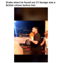 He pissed 😂😂 👉🏽(via: ishaan_S1-twitter): Drake when he found out 21 Savage was a  British citizen before him He pissed 😂😂 👉🏽(via: ishaan_S1-twitter)