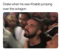 He got spooked lol: Drake when he saw Khabib jumping  over the octagon He got spooked lol
