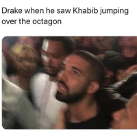 Drake, Funny, and Saw: Drake when he saw Khabib jumping  over the octagon What y'all think mcgregor doing right now