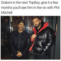 So true 😂😂😂😂😂😂: Drake's in the next TopBoy, give it a few  months you'll see him in the vic with Phil  Mitchell So true 😂😂😂😂😂😂