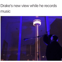 drake s view while he records music 👀👍: Drake's new view while he records  musiC drake s view while he records music 👀👍
