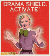 Drama, Shield, and Day: DRAMA SHIELD.  ACTIVATE!  LUNTCARD Also saving for a rainy day