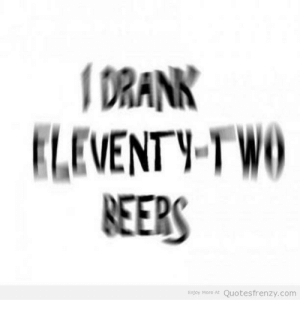 Beer Quotes and Girl Memes_ DRANK ELEVENTY Two BEERS Enjoy More At Quotes: DRANK  EEVENTYTWO  REERS  Enjay More At Quotesfrenzy.com Beer Quotes and Girl Memes_ DRANK ELEVENTY Two BEERS Enjoy More At Quotes