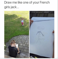 Girls, Memes, and Butterfly: Draw me like one of your French  girls jack  X antisocial butterfy X @x__antisocial_butterfly__x appreciates the art of memes. Follow @x__antisocial_butterfly__x for the hottest posts on the gram!