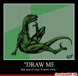 """""""draw Mehttp://omg-humor.tumblr.com: """"DRAW ME  like one of your French Girls.""""  TASTE OF AWESOME.COM """"draw Mehttp://omg-humor.tumblr.com"""