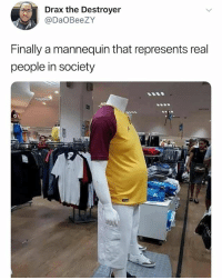 Ladies get u a dad bod in his 20's: Drax the Destroyer  @DaOBeeZY  Finally a mannequin that represents real  people in society Ladies get u a dad bod in his 20's