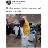 Finally 😂: Drax the Destroyer  @DaOBeeZY  Finally a mannequin that represents real  people in society Finally 😂