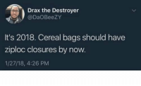 Facts ‼️ https://t.co/YsuP7UqSnC: Drax the Destroyer  @DaOBeezy  It's 2018. Cereal bags should have  ziploc closures by now.  1/27/18, 4:26 PM Facts ‼️ https://t.co/YsuP7UqSnC
