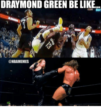 Draymond Green's WWE impersonation. Credit: Josh Brandon: DRAYMOND GREEN BE LIKE...  ONBAMEMES Draymond Green's WWE impersonation. Credit: Josh Brandon