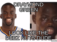 Deez Nuts: DRAYMOND  GREEN  LOOK LIKE THE  DEEZ NUTS DUDE.  memes CONM