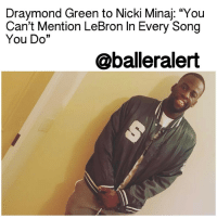 "Draymond Green to Nicki Minaj: ""You Can't Mention LeBron In Every Song You Do"" -Blogged by @hshtgmike ⠀⠀⠀⠀⠀⠀⠀⠀⠀ ⠀⠀⠀⠀⠀⠀⠀⠀⠀ DraymondGreen wants NickiMinaj to get a new punchline. On the latest episode of his Dray Day podcast, the GoldenStateWarriors star called out Minaj for her excessive references to LeBronJames in her raps. ⠀⠀⠀⠀⠀⠀⠀⠀⠀ ⠀⠀⠀⠀⠀⠀⠀⠀⠀ ""Is Nicki Minaj gonna mention 'Bron in every song,"" he asked. ""Every song she's released since June 2016, there's something about LeBron in it. I mean, damn, like, LeBron is great, but Jesus Christ, at some point it just becomes…too repetitive. Jesus Christ, you can't mention 'Bron in every song you do."" ⠀⠀⠀⠀⠀⠀⠀⠀⠀ ⠀⠀⠀⠀⠀⠀⠀⠀⠀ Green's comments come shortly after the release of Minaj's latest track, ""No Frauds,"" featuring Drake and Lil Wayne. On the track, she raps, ""They say numbers don't matter but when they discussin' the kings - They turn around and say LeBron ain't got six rings."" ⠀⠀⠀⠀⠀⠀⠀⠀⠀ ⠀⠀⠀⠀⠀⠀⠀⠀⠀ Minaj previously mentioned James on ""Swalla,"" JasonDerulo's new single. ""I'm in the cherry red foreign with the brown guts - My sh*t slappin' like dude did LeBron nuts."" The line also alludes to the incident that got Draymond Green famously suspended from a game in the 2016 NBA Finals. ⠀⠀⠀⠀⠀⠀⠀⠀⠀ ⠀⠀⠀⠀⠀⠀⠀⠀⠀ The rapper also name-drops LeBron on DJ Khaled's ""Do You Mind,"" and DJ Mustard's ""Don't Hurt Me."" ⠀⠀⠀⠀⠀⠀⠀⠀⠀ ⠀⠀⠀⠀⠀⠀⠀⠀⠀ What do you think? Does Green have a point or is he an undercover fan?: Draymond Green to Nicki Minaj: ""You  Can't Mention LeBron In Every Song  You Do  33  @balleralert Draymond Green to Nicki Minaj: ""You Can't Mention LeBron In Every Song You Do"" -Blogged by @hshtgmike ⠀⠀⠀⠀⠀⠀⠀⠀⠀ ⠀⠀⠀⠀⠀⠀⠀⠀⠀ DraymondGreen wants NickiMinaj to get a new punchline. On the latest episode of his Dray Day podcast, the GoldenStateWarriors star called out Minaj for her excessive references to LeBronJames in her raps. ⠀⠀⠀⠀⠀⠀⠀⠀⠀ ⠀⠀⠀⠀⠀⠀⠀⠀⠀ ""Is Nicki Minaj gonna mention 'Bron in every song,"" he asked. ""Every song she's released since June 2016, there's something about LeBron in it. I mean, damn, like, LeBron is great, but Jesus Christ, at some point it just becomes…too repetitive. Jesus Christ, you can't mention 'Bron in every song you do."" ⠀⠀⠀⠀⠀⠀⠀⠀⠀ ⠀⠀⠀⠀⠀⠀⠀⠀⠀ Green's comments come shortly after the release of Minaj's latest track, ""No Frauds,"" featuring Drake and Lil Wayne. On the track, she raps, ""They say numbers don't matter but when they discussin' the kings - They turn around and say LeBron ain't got six rings."" ⠀⠀⠀⠀⠀⠀⠀⠀⠀ ⠀⠀⠀⠀⠀⠀⠀⠀⠀ Minaj previously mentioned James on ""Swalla,"" JasonDerulo's new single. ""I'm in the cherry red foreign with the brown guts - My sh*t slappin' like dude did LeBron nuts."" The line also alludes to the incident that got Draymond Green famously suspended from a game in the 2016 NBA Finals. ⠀⠀⠀⠀⠀⠀⠀⠀⠀ ⠀⠀⠀⠀⠀⠀⠀⠀⠀ The rapper also name-drops LeBron on DJ Khaled's ""Do You Mind,"" and DJ Mustard's ""Don't Hurt Me."" ⠀⠀⠀⠀⠀⠀⠀⠀⠀ ⠀⠀⠀⠀⠀⠀⠀⠀⠀ What do you think? Does Green have a point or is he an undercover fan?"