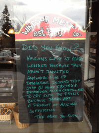 Drinking, Vegan, and Butcher: DrD you Kitow  eGANS IVE YEARS  LONGER BECApSE THE  ARENT TNVITED  ANY WIERE FUNN OR  DANGEROUSTEAD THEY  DRINKING,6rENá CAREFUL NOT  BECAUSE TEARS ARE  SuFFERIANG  -rィ  E MORE yoU KNo <p>A Butcher's Take On Vegan People.</p>