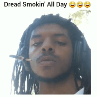 Only in the hood lol: Dread Smokin' All Day Only in the hood lol