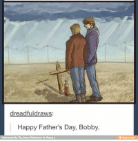 Fathers Day, Memes, and Happy: dreadfuldraws  Happy Father's Day, Bobby.  Reinvented by The Dean Winchester for iFunny  e ifunny.mobi Happy Father's Day. ❤  - Not Moose