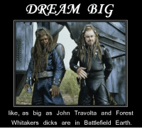 This is a strange motivational poster.: DREAM BIG  like, as big as  John Travolta and Forest  Whitakers dicks are in Battlefield Earth. This is a strange motivational poster.